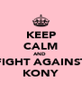 KEEP CALM AND  FIGHT AGAINST KONY - Personalised Poster A4 size