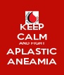 KEEP CALM AND FIGHT APLASTIC ANEAMIA - Personalised Poster A4 size
