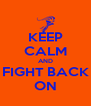 KEEP CALM AND FIGHT BACK ON - Personalised Poster A4 size
