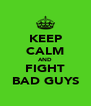 KEEP CALM AND FIGHT BAD GUYS - Personalised Poster A4 size