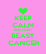 KEEP CALM AND FIGHT BEAST  CANCER - Personalised Poster A4 size