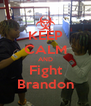 KEEP CALM AND Fight Brandon - Personalised Poster A4 size