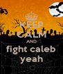 KEEP CALM AND fight caleb yeah - Personalised Poster A4 size