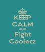 KEEP CALM AND Fight Cooletz - Personalised Poster A4 size