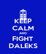 KEEP CALM AND FIGHT DALEKS - Personalised Poster A4 size