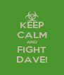 KEEP CALM AND FIGHT DAVE! - Personalised Poster A4 size