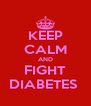 KEEP CALM AND FIGHT DIABETES  - Personalised Poster A4 size