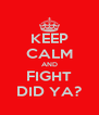 KEEP CALM AND FIGHT DID YA? - Personalised Poster A4 size