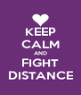 KEEP CALM AND FIGHT DISTANCE - Personalised Poster A4 size