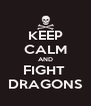 KEEP CALM AND FIGHT  DRAGONS - Personalised Poster A4 size