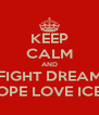 KEEP CALM AND FIGHT DREAM HOPE LOVE ICEK - Personalised Poster A4 size