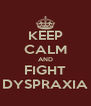 KEEP CALM AND FIGHT DYSPRAXIA - Personalised Poster A4 size