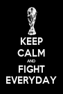 KEEP CALM AND FIGHT EVERYDAY - Personalised Poster A4 size
