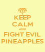 KEEP CALM AND FIGHT EVIL PINEAPPLES - Personalised Poster A4 size