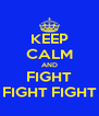 KEEP CALM AND FIGHT FIGHT FIGHT - Personalised Poster A4 size