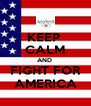 KEEP  CALM AND  FIGHT FOR AMERICA - Personalised Poster A4 size