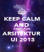 KEEP CALM AND FIGHT FOR ARSITEKTUR  UI 2013 - Personalised Poster A4 size