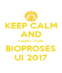 KEEP CALM AND FIGHT FOR BIOPROSES UI 2017 - Personalised Poster A4 size