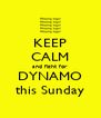 KEEP CALM and fight for DYNAMO this Sunday - Personalised Poster A4 size