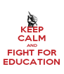 KEEP CALM AND FIGHT FOR EDUCATION - Personalised Poster A4 size