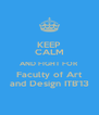 KEEP CALM AND FIGHT FOR Faculty of Art and Design ITB'13 - Personalised Poster A4 size