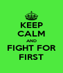 KEEP CALM AND FIGHT FOR FIRST - Personalised Poster A4 size
