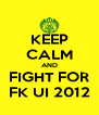 KEEP CALM AND FIGHT FOR FK UI 2012 - Personalised Poster A4 size