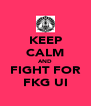 KEEP CALM AND FIGHT FOR FKG UI - Personalised Poster A4 size