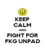 KEEP CALM AND FIGHT FOR FKG UNPAD - Personalised Poster A4 size