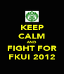 KEEP CALM AND FIGHT FOR FKUI 2012 - Personalised Poster A4 size