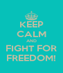 KEEP CALM AND FIGHT FOR FREEDOM! - Personalised Poster A4 size