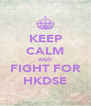 KEEP CALM AND FIGHT FOR HKDSE - Personalised Poster A4 size
