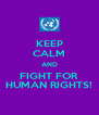 KEEP CALM AND FIGHT FOR HUMAN RIGHTS! - Personalised Poster A4 size