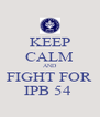 KEEP CALM AND FIGHT FOR IPB 54  - Personalised Poster A4 size