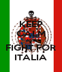 KEEP CALM AND FIGHT FOR ITALIA - Personalised Poster A4 size