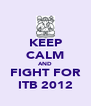 KEEP CALM AND FIGHT FOR ITB 2012 - Personalised Poster A4 size