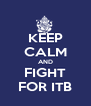 KEEP CALM AND FIGHT FOR ITB - Personalised Poster A4 size