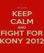 KEEP CALM AND FIGHT FOR KONY 2012 - Personalised Poster A4 size