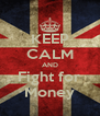 KEEP CALM AND Fight for Money - Personalised Poster A4 size