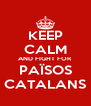 KEEP CALM AND FIGHT FOR PAÏSOS CATALANS - Personalised Poster A4 size