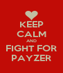 KEEP CALM AND FIGHT FOR PAYZER - Personalised Poster A4 size