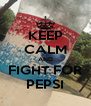 KEEP CALM AND FIGHT FOR PEPSI - Personalised Poster A4 size
