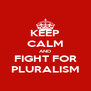 KEEP CALM AND FIGHT FOR PLURALISM - Personalised Poster A4 size