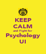 KEEP CALM and Fight for Psychology UI - Personalised Poster A4 size