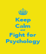 Keep Calm and Fight for Psychology - Personalised Poster A4 size
