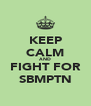 KEEP CALM AND FIGHT FOR SBMPTN - Personalised Poster A4 size
