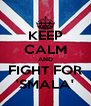 KEEP CALM AND FIGHT FOR 'SMALA' - Personalised Poster A4 size