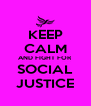 KEEP CALM AND FIGHT FOR SOCIAL JUSTICE - Personalised Poster A4 size