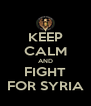 KEEP CALM AND FIGHT FOR SYRIA - Personalised Poster A4 size