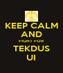 KEEP CALM AND FIGHT FOR TEKDUS UI - Personalised Poster A4 size